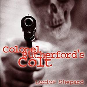 Colonel Rutherford's Colt | [Lucius Shepard]