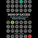 Signs of Success: Remarkable Power of Business Astrology (       UNABRIDGED) by Steven Mark Weiss Narrated by Drew Birdseye