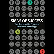Signs of Success: Remarkable Power of Business Astrology | [Steven Mark Weiss]