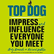 Top Dog: Impress and Influence Everyone You Meet (       UNABRIDGED) by Andy Bounds, Richard Ruttle Narrated by Joe Jameson