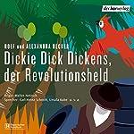 Dickie Dick Dickens, der Revolutionsheld | Rolf Becker,Alexandra Becker