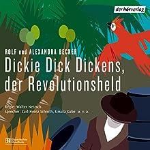 Dickie Dick Dickens, der Revolutionsheld Hörspiel von Rolf Becker, Alexandra Becker Gesprochen von: Carl-Heinz Schroth, Ursula Kube