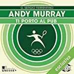 Andy Murray: Ti porto al pub (Olimpicamente)   G. Sergio Ferrentino
