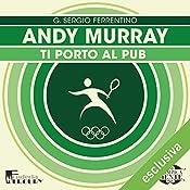 Andy Murray: Ti porto al pub (Olimpicamente) | G. Sergio Ferrentino