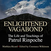 Enlightened Vagabond: The Life and Teachings of Patrul Rinpoche Audiobook by Matthieu Ricard - editor and translator, Constance Wilkinson - editor Narrated by Roger Clark