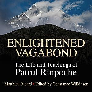 Enlightened Vagabond: The Life and Teachings of Patrul Rinpoche Hörbuch von Matthieu Ricard - editor and translator, Constance Wilkinson - editor Gesprochen von: Roger Clark