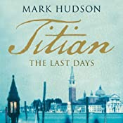 Titian: The Last Days | [Mark Hudson]