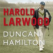 Harold Larwood (       UNABRIDGED) by Duncan Hamilton Narrated by Alex Jennings