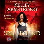 Spell Bound: Women of the Otherworld, Book 12 (       UNABRIDGED) by Kelley Armstrong Narrated by Johanna Parker