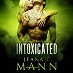 Intoxicated: Felony Romance, Book 1 | Jeana E. Mann