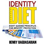 Identity Diet: Eight Guiding Principles for Identity Protection   Henry Bagdasarian