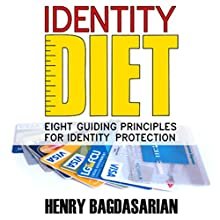 Identity Diet: Eight Guiding Principles for Identity Protection Audiobook by Henry Bagdasarian Narrated by Alexander Masters