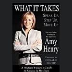 What It Takes: Speak Up, Step Up, Move Up; A Modern Woman's Guide to Success in Business | Amy Henry