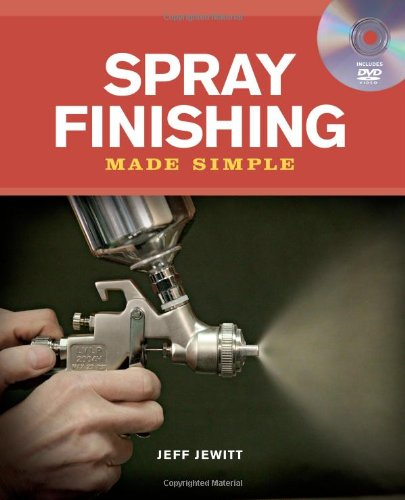 Spray Finishing Made Simple: A Book and Step-by-Step Companion DVD
