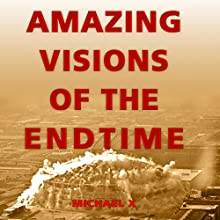 Amazing Visions of the End Times (       UNABRIDGED) by Michael X Narrated by Mark Barnard