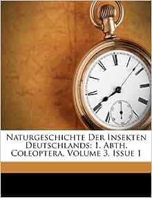 Naturgeschichte Der Insekten Deutschlands 1 Abth Coleoptera Volume 3 Issue 1 German
