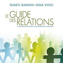 Le guide des relations : La voie vers la conscience, le ressourcement et l'évolution | Livre audio Auteur(s) : Shakti Awain, Gina Vucci Narrateur(s) : Danièle Panneton