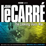 The Looking Glass War (Dramatised) (       UNABRIDGED) by John le Carre Narrated by Simon Russell, Piotr Baumann, Ian McDiarmid, Philip Jackson