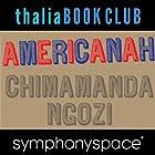 Thalia Book Club: Chimamanda Ngozi Adichie, Americanah Rede von Chimamanda Ngozi Adichie Gesprochen von: Robin Desser, Francesca Choy-Kee