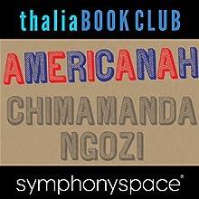 Thalia Book Club: Chimamanda Ngozi Adichie, Americanah  by Chimamanda Ngozi Adichie Narrated by Robin Desser, Francesca Choy-Kee