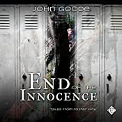 End of the Innocence: Tales from Foster High, Book 2   John Goode