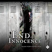 End of the Innocence: Tales from Foster High, Book 2 Audiobook by John Goode Narrated by Michael Ahr