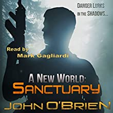 Sanctuary: A New World, Book 3 (       UNABRIDGED) by John O'Brien Narrated by Mark Gagliardi