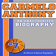 Carmelo Anthony: An Unauthorized Biography (       UNABRIDGED) by Belmont and Belcourt Biographies Narrated by Nick Hahn