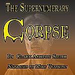 The Supernumery Corpse | Clark Ashton Smith