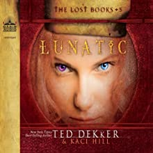 Lunatic (       UNABRIDGED) by Ted Dekker, Kaci Hill Narrated by Tim Gregory