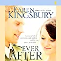 Ever After (       UNABRIDGED) by Karen Kingsbury Narrated by Kathy Garver