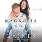 The Magnolia Story Hörbuch von Chip Gaines, Joanna Gaines Gesprochen von: Chip Gaines, Joanna Gaines