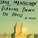 Burning Down the House: A Novel Audiobook by Jane Mendelsohn Narrated by Cassandra Campbell