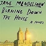 Burning Down the House: A Novel | Jane Mendelsohn