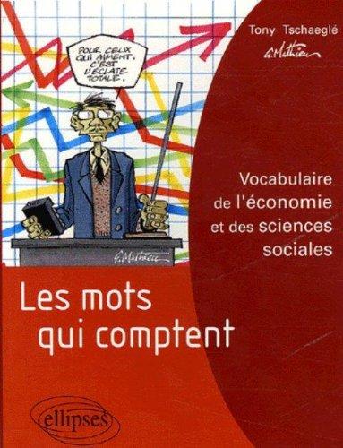 Les mots qui comptent : Vocabulaire de l'économie et des sciences sociales