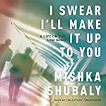 I Swear I'll Make It Up to You: A Life on the Low Road | Mishka Shubaly
