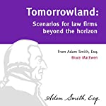 Tomorrowland: Scenarios for Law Firms Beyond the Horizon | Bruce MacEwen