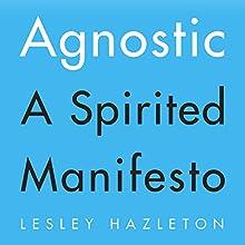 Agnostic: A Spirited Manifesto   Livre audio Auteur(s) : Lesley Hazelton Narrateur(s) : Lesley Hazleton