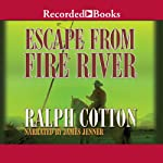 Escape from Fire River (       UNABRIDGED) by Ralph Cotton Narrated by James Jenner
