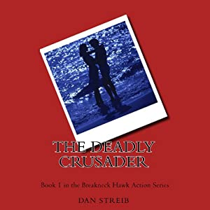 The Deadly Crusader: Breakneck Hawk, Book 1 | [Dan Streib]