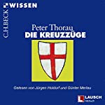 Die Kreuzzüge: Einführung in Hintergründe, Geschichte und Auswirkungen der Kreuzzüge | Peter Thorau