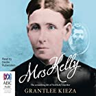 Mrs Kelly: The Astonishing Life of Ned Kelly's Mother Audiobook by Grantlee Kieza Narrated by Deidre Rubenstein