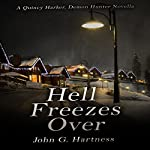 Hell Freezes Over: A Quincy Harker, Demon Hunter Novella | John G. Hartness