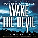 Wake the Devil: A Thriller Audiobook by Robert Daniels Narrated by Dina Pearlman