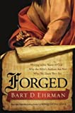 Forged: Writing in the Name of God — Why the Bible's Authors Are Not Who We Think They Are by Bart D. Ehrman