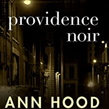 Providence Noir (       UNABRIDGED) by Ann Hood - editor Narrated by P. J. Ochlan, Greta Jung, Tim Pabon, Hillary Huber
