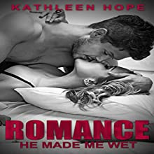 Romance: He Made Me Wet (       UNABRIDGED) by Kathleen Hope Narrated by Veronica Heart