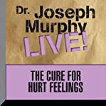 The Cure for Hurt Feelings: Dr. Joseph Murphy Live! | Dr. Joseph Murphy