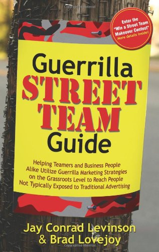 Guerrilla Street Team Guide: Helping Teamers and Business People Alike Utilize Guerrilla Marketing Strategies on the Grassroots Level to Reach People ... Advertising (Guerilla Marketing Press)