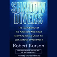 Shadow Divers: Two Americans Who Risked Everything to Solve One of the Last Mysteries of WWII (       UNABRIDGED) by Robert Kurson Narrated by Michael Prichard